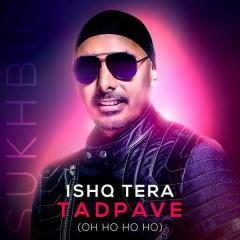 Ishq Tera Tadpave (Oh Ho Ho Ho)