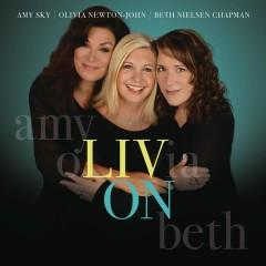 Liv On - Olivia Newton-John, Amy Sky, Beth Nielsen Chapman