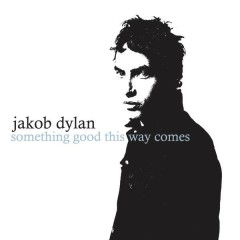 Something Good This Way Comes - Jakob Dylan