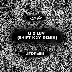 U 2 Luv (Shift K3Y Remix) - Ne-Yo, Jeremih
