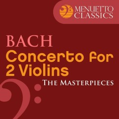The Masterpieces - Bach: Violin Concerto in D Minor for 2 Violins and Orchestra, BWV 1043 - Various Artists
