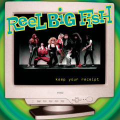 Keep Your Receipt - Reel Big Fish