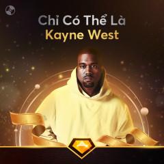 Chỉ Có Thể Là Kanye West - Kanye West