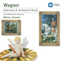 Wagner: Overtures and Preludes from the Operas - Oslo Philharmonic Orchestra, Mariss Jansons