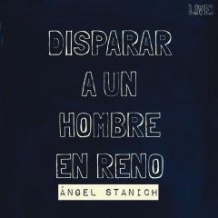 Disparar a un Hombre en Reno (Live) - Angel Stanich