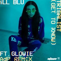 Tribalist (Get to Know) (ADP Remix) - iLL BLU,Glowie