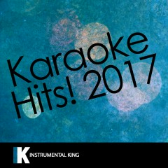 Karaoke Hits! 2017 - Instrumental King