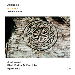 Siwan - Jon Balke, Amina Alaoui, Jon Hassell