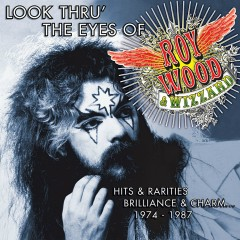 Look Thru' the Eyes of Roy Wood & Wizzard - Hits & Rarities, Brilliance & Charm... (1974-1987) - Roy Wood, Wizzard