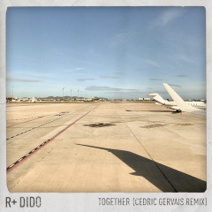 Together (Cedric Gervais Remix) - R Plus, Dido