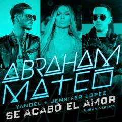 Se Acabó el Amor (Urban Version) - Abraham Mateo,Yandel,Jennifer Lopez