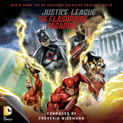 Justice League: The Flashpoint Paradox (Music from the DC Universe Animated Original Movie) - Frederik Wiedmann