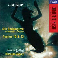 Zemlinsky: Die Seejungfrau/Psalms Nos.13 & 23 - Ernst Senff Chamber Choir, Radio-Symphonie-Orchester Berlin, Riccardo Chailly