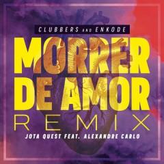 Morrer De Amor (Clubbers & Enkode Remix) - Clubbers