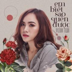 Em Biết Sao Quên Được (Single) - Wendy Thảo