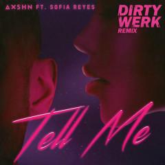 Tell Me (Dirty Werk Remix) - AXSHN