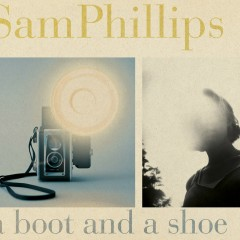 A Boot and a Shoe - Sam Phillips