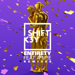 Entirety (Remixes) - EP - Shift K3Y, A*M*E