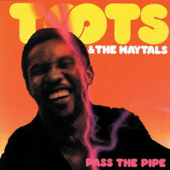 Pass The Pipe - Toots & The Maytals