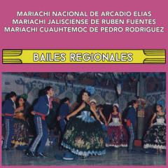 Bailes Regionales - Mariachi Nacional de Arcadio Elías, Mariachi Jalisciense de Rubén Fuentes, Mariachi Cuauhtémoc de Pedro Rodríguez