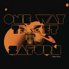 One Way Ticket to Saturn (Extended) - Julian Maeso