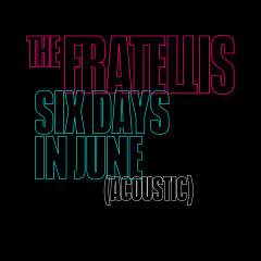Six Days in June / Acoustic - The Fratellis