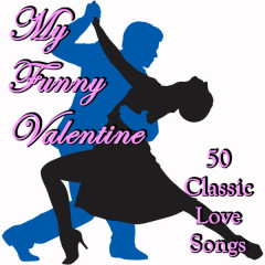 My Funny Valentine: 50 Classic Love Songs - Various Artists