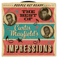 People Get Ready: The Best Of Curtis Mayfield's Impressions - The Impressions