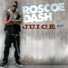 J.U.I.C.E. EP - Roscoe Dash