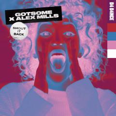 Shout It Back - GotSome, Alex Mills
