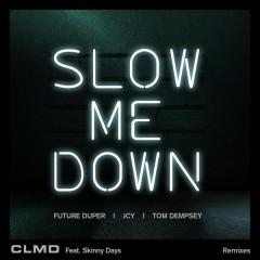 Slow Me Down (Remixes) - CLMD, Skinny Days