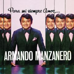 Para Mi Siempre Amor... - Armando Manzanero