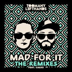 Mad For It (Remixes) - TooManyLeftHands,Casso