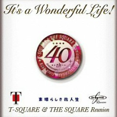 It's a Wonderful Life! - T-Square & The Square Reunion