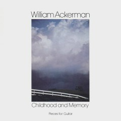 Childhood and Memory (Pieces for Guitar) - William Ackerman