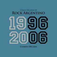 Cinco Décadas de Rock Argentino: Cuarta Década 1996 - 2006