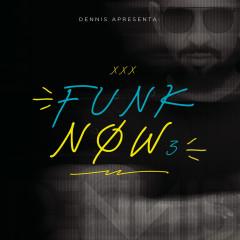 Dennis DJ Apresenta: Funk Now! Vol. 3 - Dennis DJ