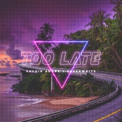 Too Late (feat. Paperwhite) - Savoir Adore, Paperwhite