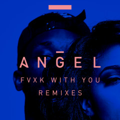 Fvxk With You (Remixes) - Angel, Rich Homie Quan