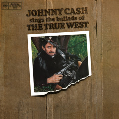 Johnny Cash Sings The Ballads Of The True West