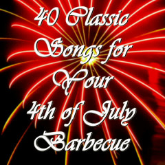 40 Classic Songs for Your 4th of July Barbecue - Various Artists