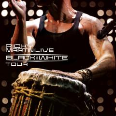 Ricky Martin... Live Black & White Tour - Ricky Martin