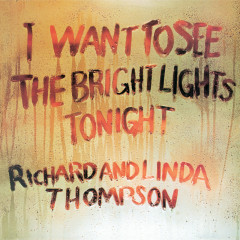 I Want To See The Bright Lights Tonight - Richard & Linda Thompson