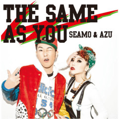 THE SAME AS YOU - SEAMO, AZU