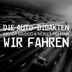 Wir fahren - Xavier Naidoo, Moses Pelham