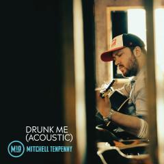 Drunk Me (Acoustic) - Mitchell Tenpenny