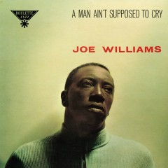 A Man Ain't Supposed To Cry - Joe Williams