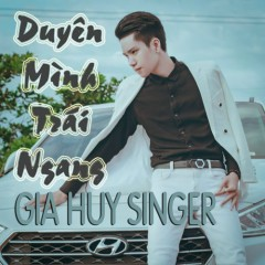 Duyên Mình Trái Ngang (Single) - Gia Huy Singer