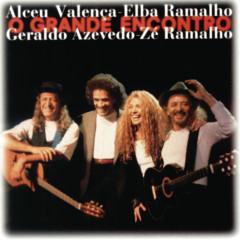 O Grande Encontro (Ao Vivo) - Alceu Valença, Elba Ramalho, Geraldo Azevedo, Zé Ramalho