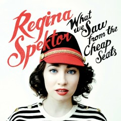 What We Saw from the Cheap Seats (Deluxe Version) - Regina Spektor